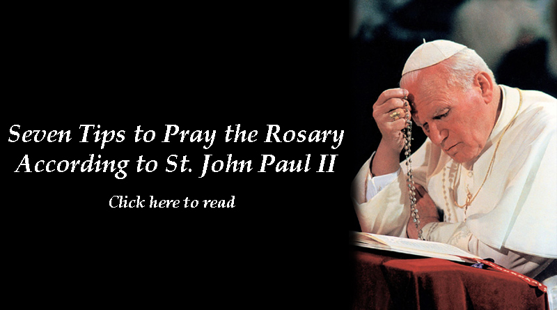 Seven Tips To Fruitfully Pray The Rosary According To Pope John Paul