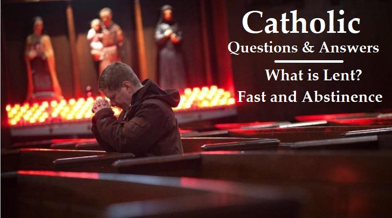 Some Basic Questions What is Lent Fast and Abstinence